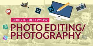 Best photo editing PC build