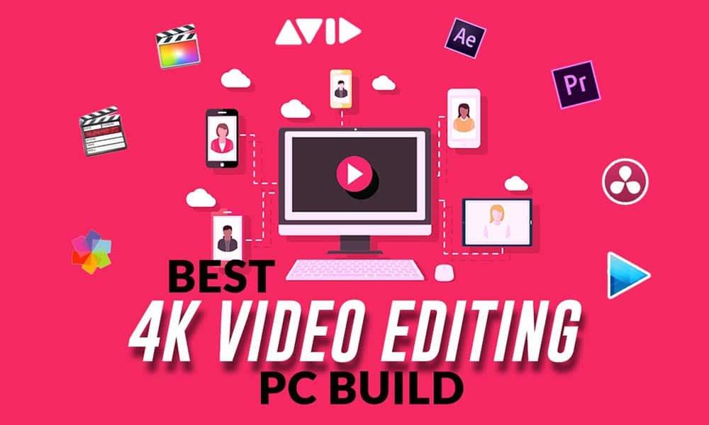 Best 4K Video Editing PC Build
