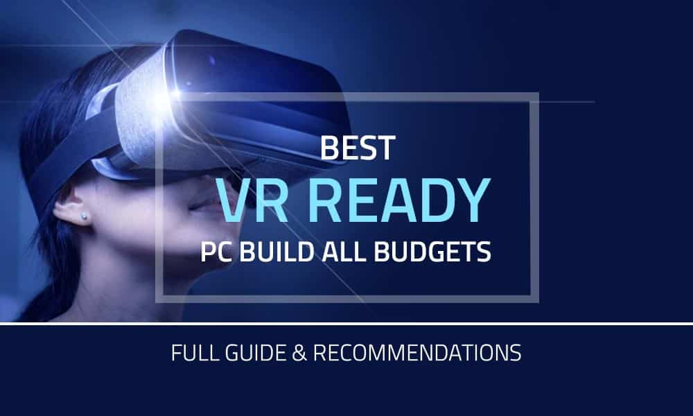Best VR Ready PC Build 2020 – all Budgets