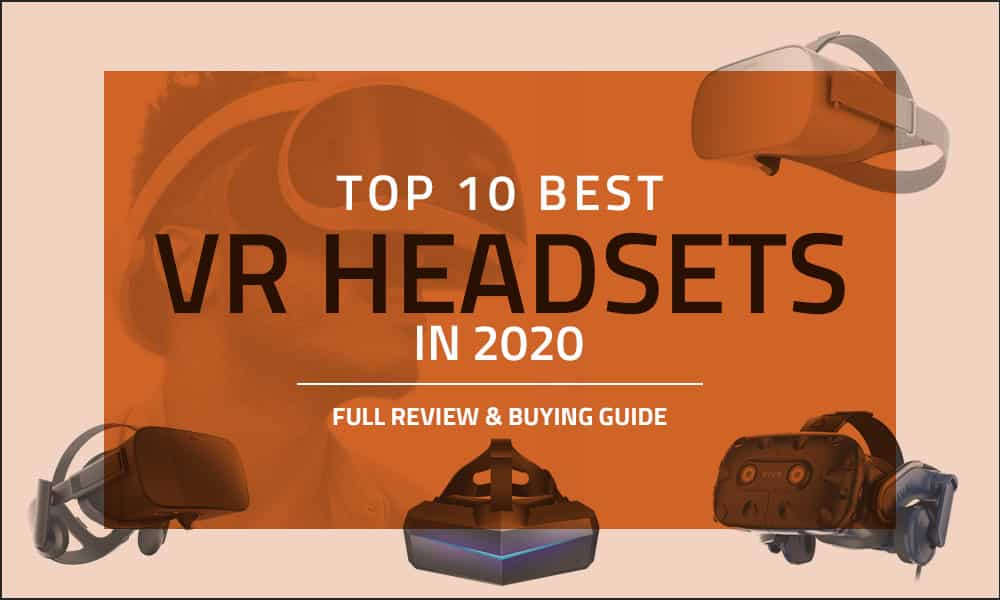 Top 10 Best VR Headsets in 2020 – Full Review