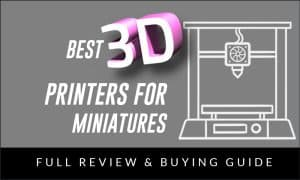 Best 3D Printers for Miniatures