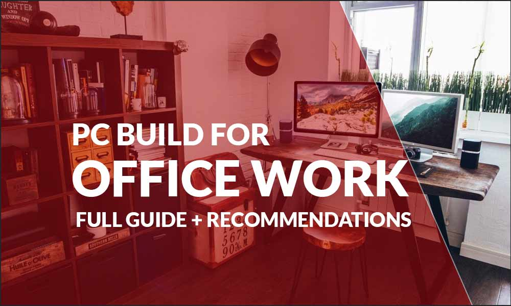 Best PC Build For Office Work in 2021