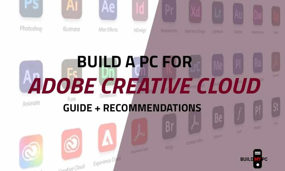 Build a PC for Adobe Creative Cloud