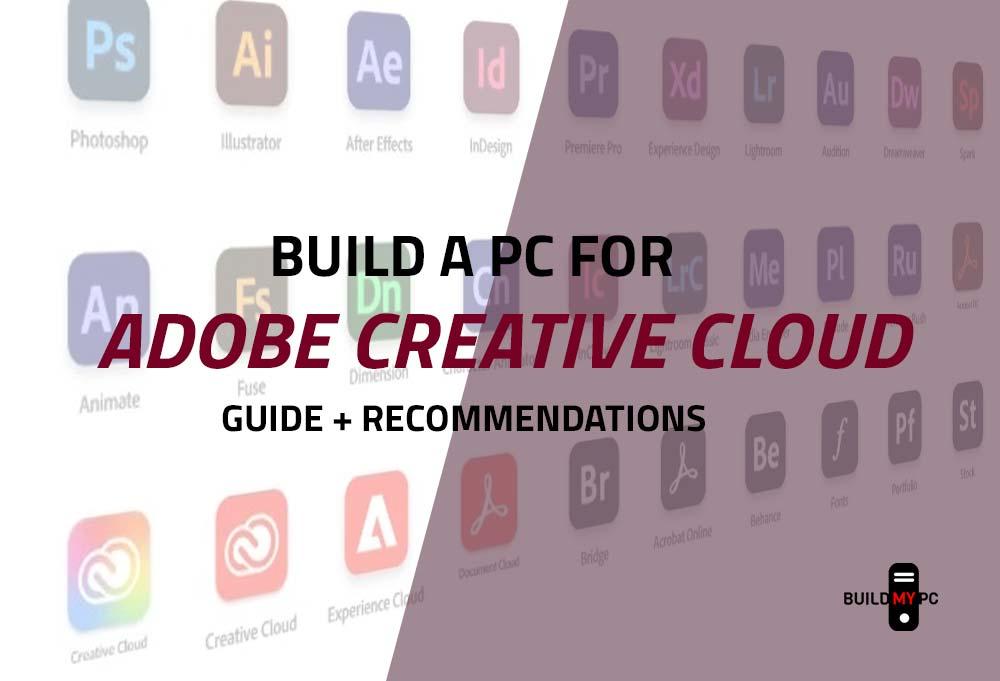Build a PC for Adobe Creative Cloud