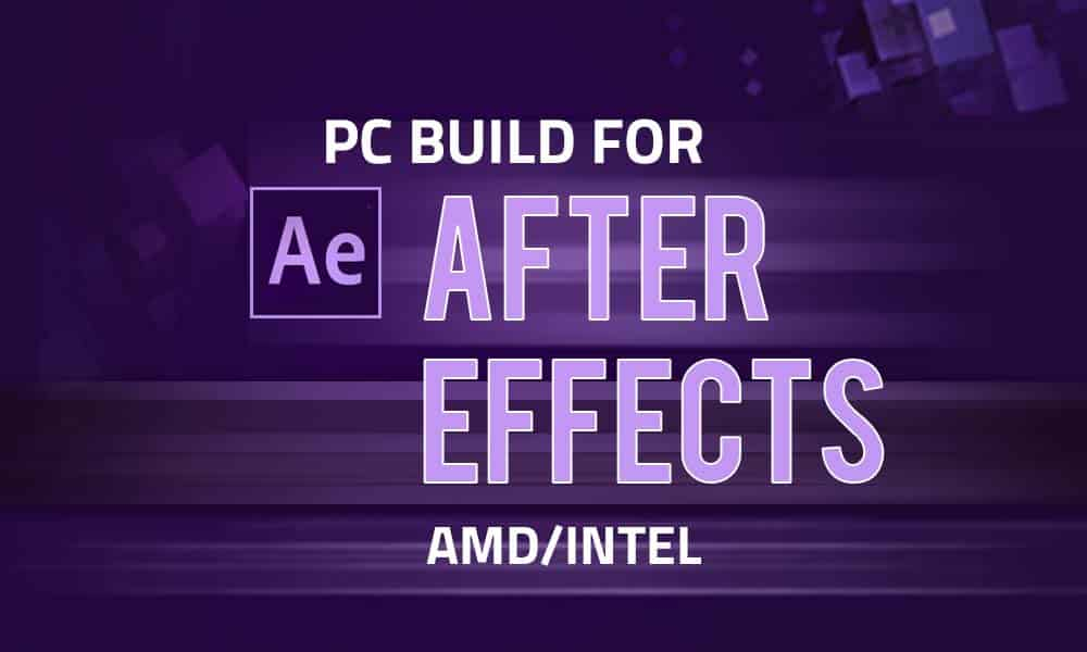 Adobe After Effects PC Build 2021 for Motion Graphics